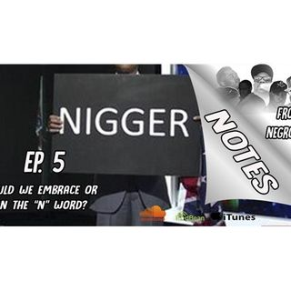 The N-Word...What Should We Do With It? : NOTES FROM THE NEGRO SECTION