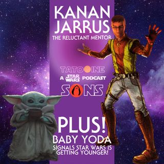 Kanan Jarrus: The Reluctant Mentor (PLUS! Baby Yoda Signals Star Wars is Getting Younger)
