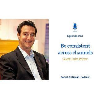 #13 Be consistent across channels - w/Luke Porter