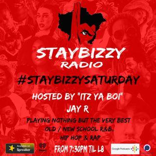 """StayBizzyRadio: Ep.20 - #StayBizzySaturday - Hosted By """"Itz Ya Boi"""" Jay R"""