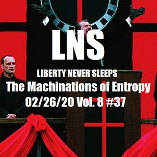 The Machinations of Entropy 02/26/20 Vol. 8 #37
