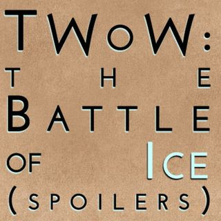 The Winds of Winter: The Battle of Ice (mega spoilers)