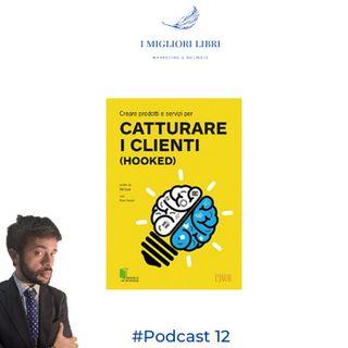 """Episodio 12 """"Hooked. Catturare i clienti"""" di Nir Eyal - I migliori libri Marketing & Business"""