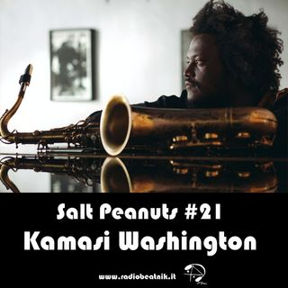 Salt Peanuts Ep.21 Kamasi Washington