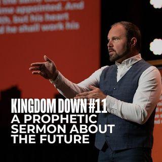 Kingdom Down #11 - A Prophetic Sermon About the Future