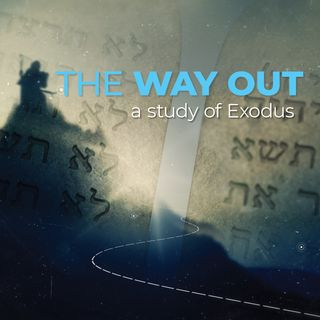 The Way Out: A Study of Exodus- Part 1