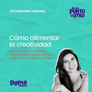 E41 • Cómo alimentar la creatividad, con Andrea Ospina • DUPAO.NEWS