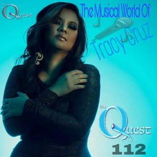 The Quest 112.  The Musical World Of Tracy Cruz