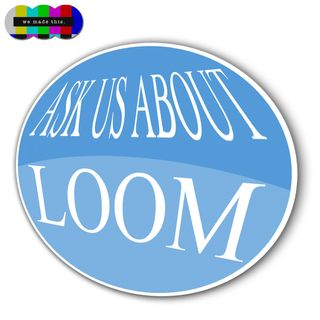 Ask Us About Loom