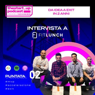Episodio 2 | Da idea a exit in 2 anni - Intervista a FitLunch