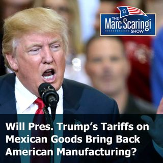 2019-06-01 TMSS-Will Pres. Trump's Tariffs on Mexican Goods Bring Back American Manufacturing?