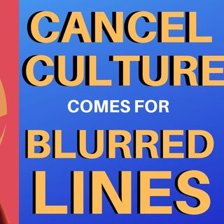 Cancel Culture : Blurred Lines