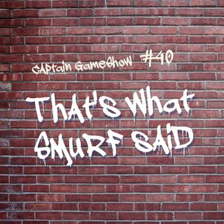 Episode 40: That's What Smurf Said