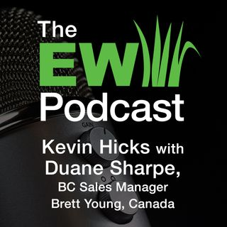EW Podcast - Kevin Hicks with Duane Sharpe of Brett Young, Canada