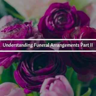 Understanding Funeral Arrangements Part II