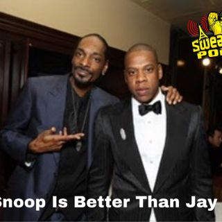 Sweats & Suits Podcast: Episode 111 Snoop Dogg is Better Than Jay-Z