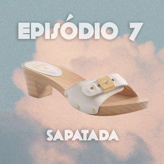 Episódio 7: Sapatada