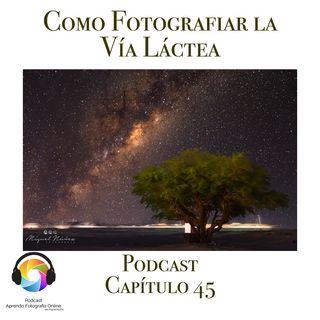 Como Fotografiar la Vía Láctea - Capítulo 45 Podcast -