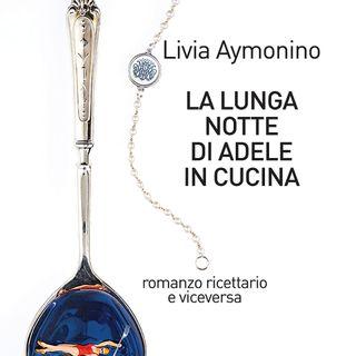 "Livia Aymonino ""La lunga notte di Adele in cucina"""