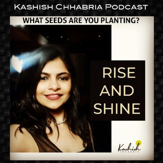 What Seeds Are You Planting ? Kashish Chhabria Podcast