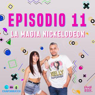EP 11 La Magia Nickelodeon