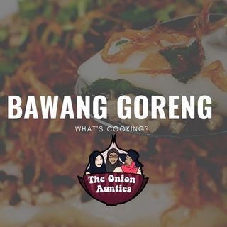 [BAWANG GORENG SERIES] Episode 55 : South East Asians' beloved condiment !