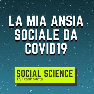 La Mia Ansia Sociale da COVID19 e Come Superarla! #4