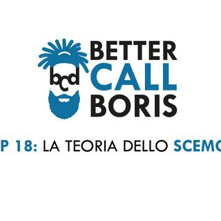 Better Call Boris  episodio 18 -  LA TEORIA DELLO SCEMO