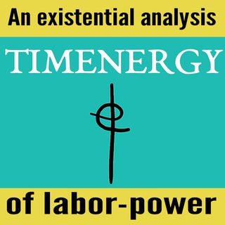 TIMENERGY: An existential-analysis of labor-power