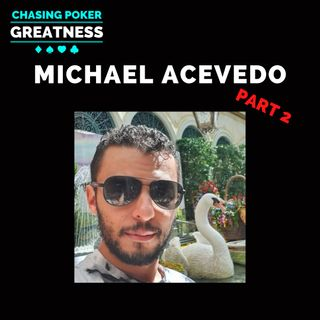 #103 Michael Acevedo Part 2:  Poker is a Team Sport