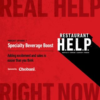 Specialty Beverage Boost | Restaurant H.E.L.P. Podcast