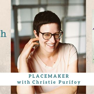 1524 My Strength Is My Story with Christie Purifoy, Placemaker