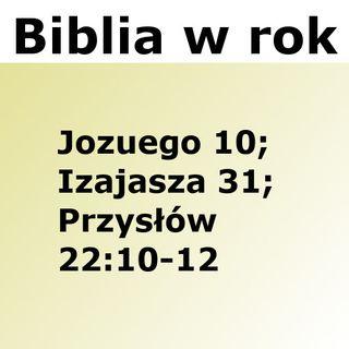 207 - Jozuego 10, Izajasza 31, Przysłów 22:10-12