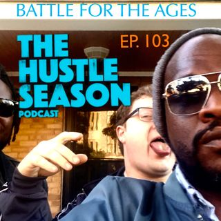 The Hustle Season: Ep. 103 Battle for the Ages