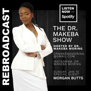 REBROADCAST :: THE DR MAKEBA SHOW (BACK TO THE BASICS SERIES) :: SPECIAL GUEST:  MORGAN BUTTS