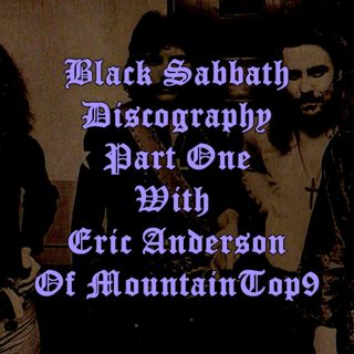 Episode 48:  Black Sabbath Discography Part One With Eric Anderson of MountainTop9