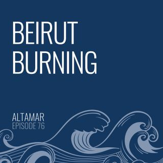 Beirut Burning [Episode 76]