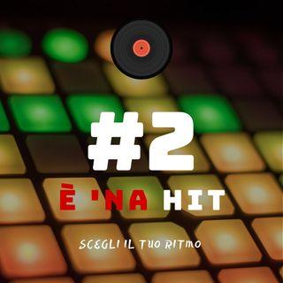 #2 - E' 'na hit