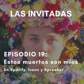 """Las Invitadas #19 """"Estos muertos son míos"""""""