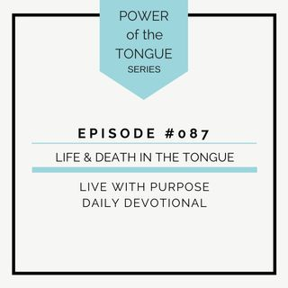 #087 Power of the Tongue: Life & Death in the Tongue