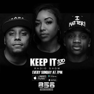 Keep it 100 Radio Show S3:01- We are Back!!!