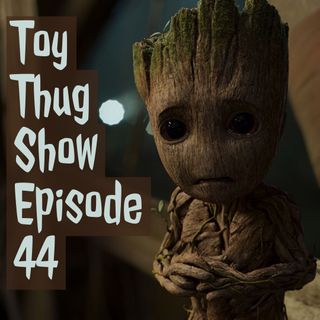 Toy Thug Show EP 44 Why Groot  is Cuter Than  a Kitten