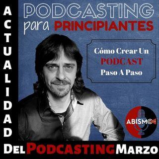 Actualidad del Podcasting Marzo