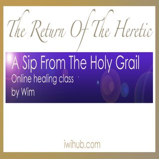 A Sip from the holy grail Online Healing Class with Wim
