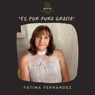 """""""Es por pura gracia"""" - Fátima Fernández"""