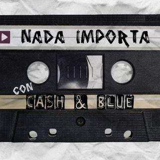 Nada Importa con Cash & Blue