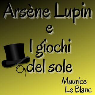 Arsene Lupin e i giochi del sole - Maurice Le Blanc