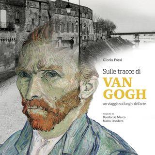 """Gloria Fossi """"Sulle tracce di Van Gogh"""""""