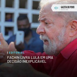 Editorial: Fachin livra Lula em uma decisão inexplicável