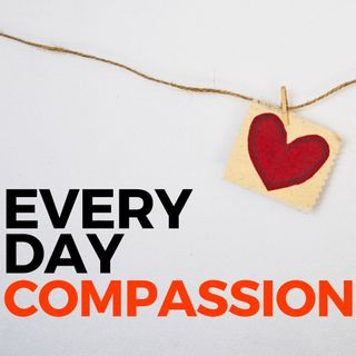 Ep 188 - Compassion and Kindness